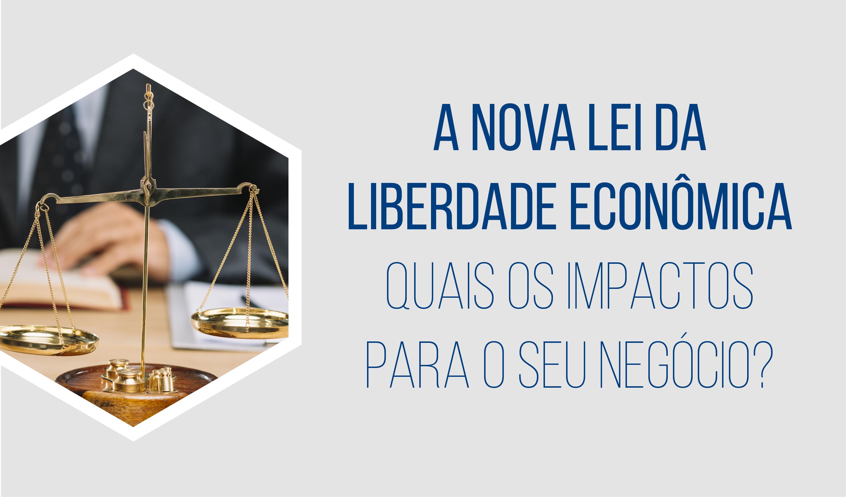 04 de Março: A Nova lei da liberdade econômica. Quais os impactos para o seu negócio?